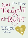 Not Tonight Mr Right (eBook): Why Good Men Come to Girls Who Wait