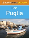 Puglia Rough Guides Snapshot Italy (includes Bari, Brindisi, Lecce, Taranto, Ostuni, Otranto and Salento) (eBook)
