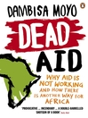 Dead Aid (eBook): Why aid is not working and how there is another way for Africa