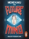 The Future of the Mind (MP3): The Scientific Quest To Understand, Enhance and Empower the Mind