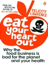 Eat Your Heart Out (eBook): Why the food business is bad for the planet and your health