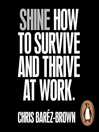 SHINE (MP3): How To Survive And Thrive At Work