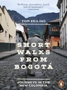 Short Walks from Bogot? (eBook): Journeys in the new Colombia
