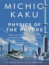 Physics of the Future (eBook): How Science Will Shape Human Destiny and Our Daily Lives by the Year 2100