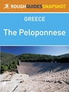 The Peloponnese Rough Guides Snapshot Greece (includes Corinth, the Argolid, Mycenae, Argos, Nafplio, Epidaurus, Monemvasia, Kythira, the Mani, Sparti, Mystra, Arcadia, Kalamata, Tripoli, Methoni, Pylos, Olympia, Patra, Kalavryta) (eBook)