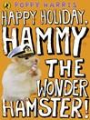 Happy Holiday, Hammy the Wonder Hamster! (eBook): Hammy the Wonder Hamster Series, Book 4