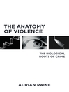 The Anatomy of Violence (eBook): The Biological Roots of Crime