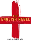 The English Rebel (eBook): One Thousand Years of Trouble-making from the Normans to the Nineties