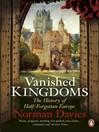 Vanished Kingdoms (eBook): The History of Half-Forgotten Europe
