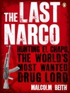 The Last Narco (eBook): Hunting El Chapo, The World's Most-Wanted Drug Lord