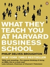 What They Teach You at Harvard Business School (eBook): My Two Years Inside the Cauldron of Capitalism