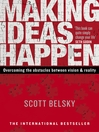 Making Ideas Happen (eBook): Overcoming the Obstacles Between Vision and Reality