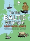 To the Baltic with Bob (eBook): An Epic Misadventure