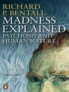 Madness Explained (eBook): Psychosis and Human Nature