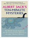 Albert Jack's Ten-minute Mysteries (eBook): The World's Secrets Explained, from the Real Loch Ness Monster to Who Killed Marilyn Monroe