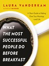 What the Most Successful People Do Before Breakfast (eBook): A Short Guide to Making Over Your Mornings--and Life