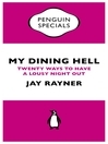 My Dining Hell (Penguin Specials) (eBook): Twenty Ways To Have a Lousy Night Out