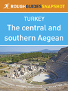 The Central and Southern Aegean Rough Guides Snapshot Turkey (eBook): Includes Izmir, The Çesme Peninsular, Ancient Ionia and Pamukkale