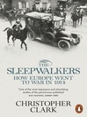 The Sleepwalkers (eBook): How Europe Went to War in 1914