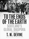 To the Ends of the Earth (eBook): Scotland's Global Diaspora, 1750-2010