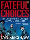 Fateful Choices (eBook): Ten Decisions that Changed the World, 1940-1941