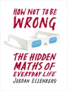 How Not to be Wrong (eBook): The Hidden Maths of Everyday Life