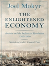 The Enlightened Economy (eBook): Britain and the Industrial Revolution, 1700-1850