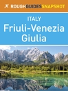 Friuli-Venezia Giulia Rough Guides Snapshot Italy (includes Trieste, Aquileia, Grado, Gorizia, Udine and Cividale del Friuli) (eBook)