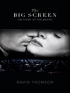 The Big Screen (eBook): The Story of the Movies and What They Did to Us