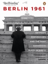 Berlin 1961 (eBook): Kennedy, Khruschev, and the Most Dangerous Place on Earth