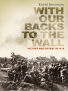 With Our Backs to the Wall (eBook): Victory and Defeat in 1918