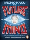 The Future of the Mind (eBook): The Scientific Quest to Understand, Enhance and Empower the Mind