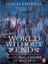World Without End (eBook): The Global Empire of Philip II
