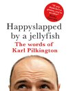 Happyslapped by a Jellyfish (eBook): The words of Karl Pilkington