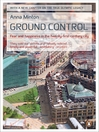 Ground Control (eBook): Fear and happiness in the twenty-first-century city