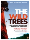 The Wild Trees (eBook): A Story of Passion and Daring with the World's Last True Explorers