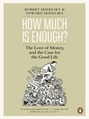 How Much is Enough? (eBook): The Love of Money, and the Case for the Good Life