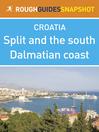 Split and the south Dalmatian coast Rough Guides Snapshot Croatia (includes Trogir, the Cetina gorge, the Makarska Riviera, Mount Biokovo and the Neretva delta) (eBook)
