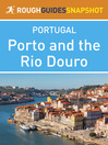 Porto and the Rio Douro Rough Guides Snapshot Portugal (includes Vila do Conde, Penafiel, Amarante, Peso da Régua, Lamego, Pinhão, Vila Nova de Foz Côa and Barca d'Alva) (eBook)