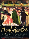 In Montmartre (eBook): Picasso, Matisse and Modernism in Paris, 1900-1910