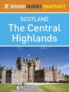 The Central Highlands Rough Guides Snapshot Scotland (includes Loch Lomond, the Cairngorms, the Trossachs, the Malt Whisky Trail and the Speyside Way) (eBook)
