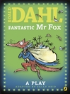 Fantastic Mr Fox:  a Play (eBook): A Play