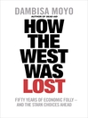 How the West Was Lost (eBook): Fifty Years of Economic Folly--And the Stark Choices Ahead
