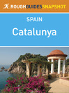 Catalunya Rough Guides Snapshot Spain (includes the Costa Brava, Cadaqu?s, Girona, Figueres, the Catalan Pyrenees, Sitges and Tarragona) (eBook): Includes the Costa Brava, Cadaques, Girona, Figueres, the Catalan Pyrenees, Sitges and Tarragona