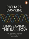 Unweaving the Rainbow (eBook): Science, Delusion and the Appetite for Wonder