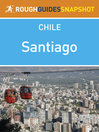 Santiago Rough Guides Snapshot Chile (includes the Cajón del Maipo, Monumento Nacional El Morado and the Parque Nacional La Campana) (eBook)