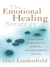 The Emotional Healing Strategy (eBook): A recovery guide for any setback, disappointment or loss