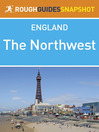 The Northwest Rough Guides Snapshot England (includes Manchester, Chester, Liverpool, Blackpool, Lancaster and the Isle of Man) (eBook): Includes Manchester, Chester, Liverpool, Blackpool, Lancaster and the Isle of Man