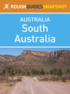 South Australia Rough Guides Snapshot Australia (includes Adelaide, the Barossa Valley, Coober Pedy, the Flinders Ranges and Kangaroo Island) (eBook)