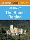 The middle Rhine region Rough Guides Snapshot Germany (includes Rhineland-Palatinate, Saarland, Speyer, the Deutsche Weinstrasse, Worms, Mainz, the Rheingau, the Romantic Rhine, Koblenz, the Mosel Weinstrasse, Trier, Völklinger Hütte and Saarbrücken) (eBook)
